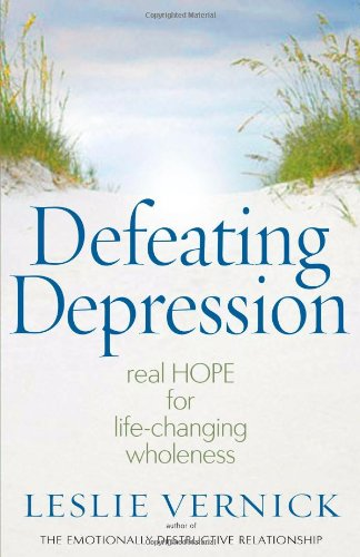9780736923446: Defeating Depression: Real Hope for Life-Changing Wholeness