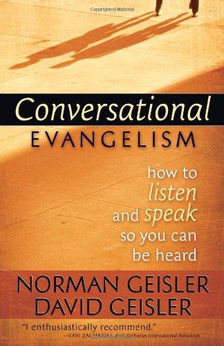 Conversational Evangelism: How to Listen and Speak So You Can Be Heard: Geisler, David, Geisler, ...