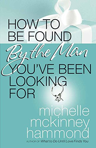 9780736924115: How to Be Found by the Man You've Been Looking For