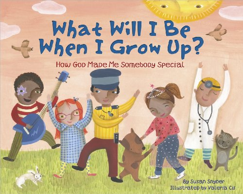 What Will I Be When I Grow Up? How God Made Me Somebody Special: Snyder, Susan
