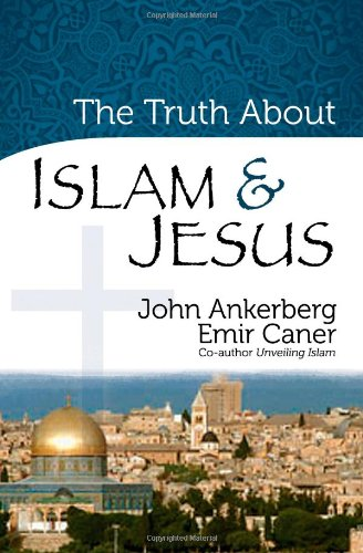 The Truth About Islam and Jesus (The Truth About Islam Series) (0736925023) by John Ankerberg; Emir Caner