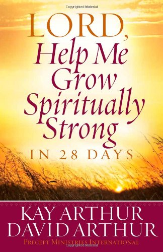 Lord, Help Me Grow Spiritually Strong in 28 Days: Arthur, Kay; Arthur, David
