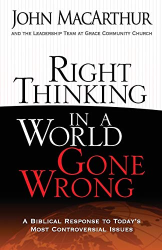 9780736926430: Right Thinking in a World Gone Wrong: A Biblical Response to Today's Most Controversial Issues