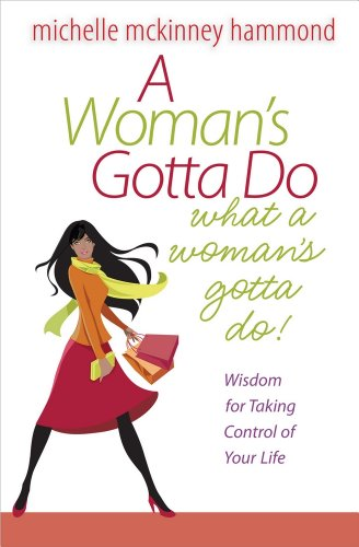 A Woman's Gotta Do What a Woman's Gotta Do: Wisdom for Taking Control of Your Life (9780736926553) by Hammond, Michelle McKinney