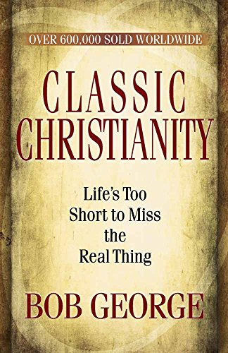 9780736926737: Classic Christianity: Life's Too Short to Miss the Real Thing