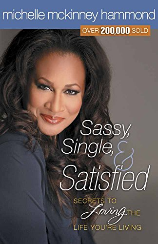 Sassy, Single, and Satisfied: Secrets to Loving the Life You're Living (0736926801) by McKinney Hammond, Michelle
