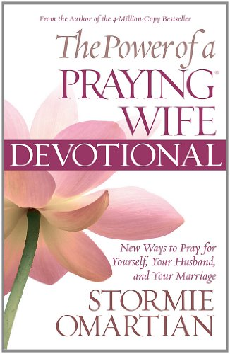 The Power of a Praying Wife Devotional: New Ways to Pray for Yourself, Your Husband, and Your Marriage (0736926925) by Omartian, Stormie