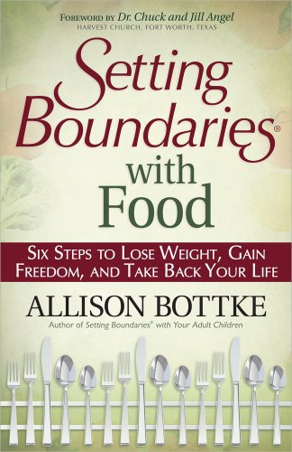 Setting Boundaries with Food: Six Steps to Lose Weight, Gain Freedom, and Take Back Your Life (0736926941) by Bottke, Allison