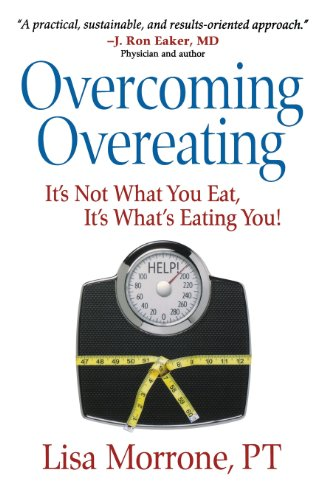 Overcoming Overeating: It's Not What You Eat, It's What's Eating You!: Morrone, P. T...