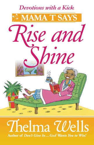 "Mama T Says, ""Rise and Shine"": Inspirational Stories to Brighten Your Day (0736927093) by Wells, Thelma"