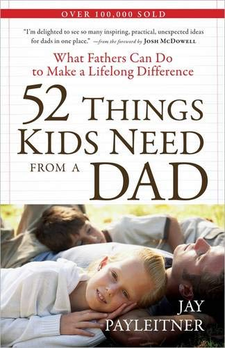 9780736927239: 52 Things Kids Need from a Dad: What Fathers Can Do to Make a Lifelong Difference