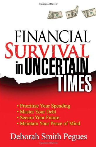 Financial Survival in Uncertain Times: *Prioritize Your: Deborah Smith Pegues