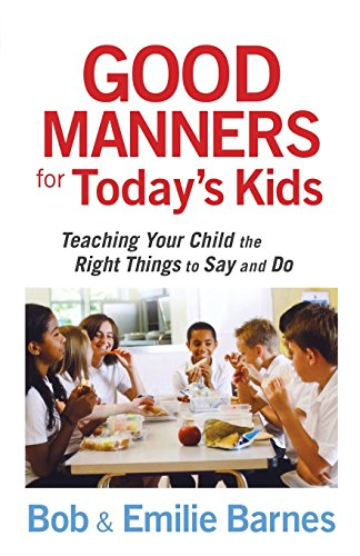 9780736928113: Good Manners for Today's Kids: Teaching Your Child the Right Things to Say and Do