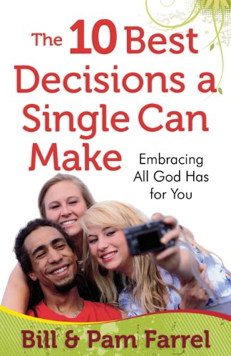 The 10 Best Decisions a Single Can Make: Embracing All God Has for You (9780736928397) by Bill Farrel; Pam Farrel
