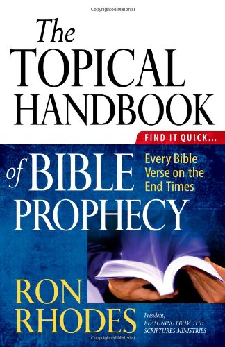 9780736928472: The Topical Handbook of Bible Prophecy: Find It Quick...Every Bible Verse on the End Times