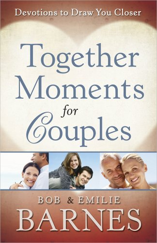 Together Moments for Couples: Devotions to Draw You Closer (0736929525) by Bob Barnes; Emilie Barnes