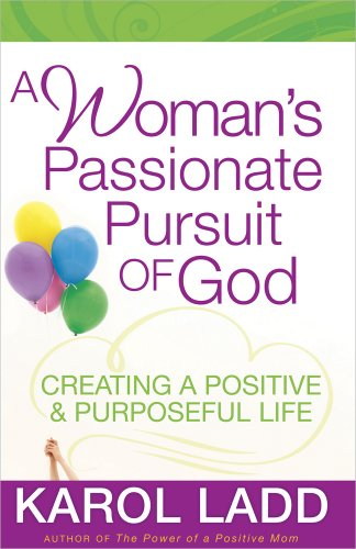 9780736929646: A Woman's Passionate Pursuit of God: Creating a Positive and Purposeful Life
