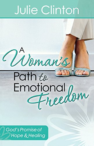 A Woman's Path to Emotional Freedom: God's Promise of Hope and Healing (0736929967) by Clinton, Julie