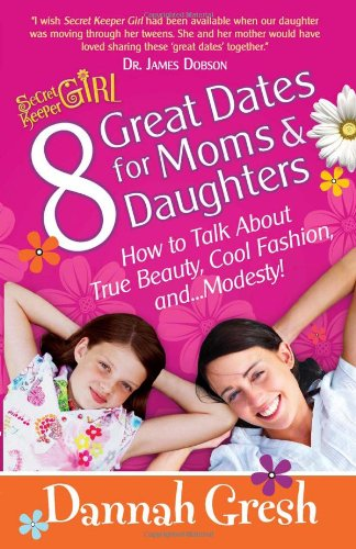 9780736930147: 8 Great Dates for Moms and Daughters: How to Talk About True Beauty, Cool Fashion, and...Modesty! (Secret Keeper (Harvest House))