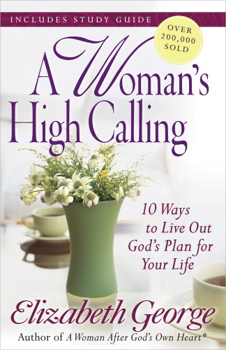 9780736930277: A Woman's High Calling: 10 Ways to Live Out God's Plan for Your Life