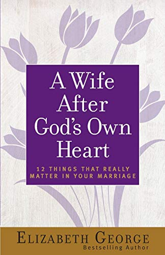 9780736930284: A Wife After God's Own Heart: 12 Things That Really Matter in Your Marriage