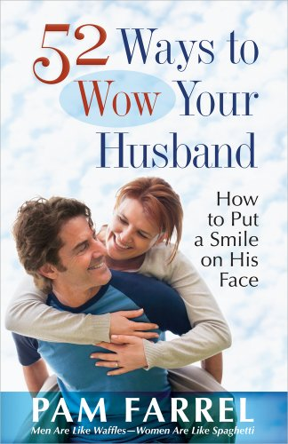 52 Ways to Wow Your Husband: How to Put a Smile on His Face: Farrel, Pam