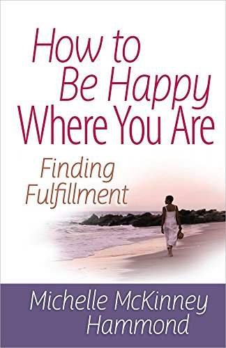 9780736937924: How to Be Happy Where You Are: Finding Fulfillment (Matters of the Heart Series)