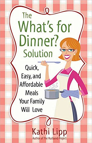 "9780736938372: The ""What's for Dinner?"" Solution: Quick, Easy, and Affordable Meals Your Family Will Love"