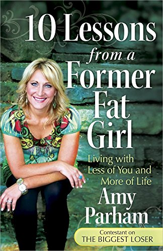 9780736938655: 10 Lessons from a Former Fat Girl: Living With Less of You and More of Life