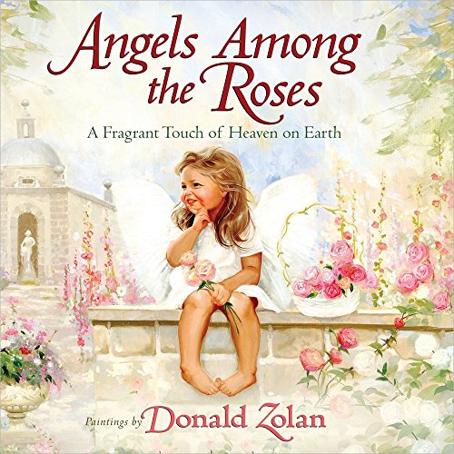 9780736938723: Angels Among the Roses: A Fragrant Touch of Heaven on Earth