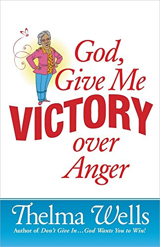 God, Give Me Victory over Anger: Thelma Wells