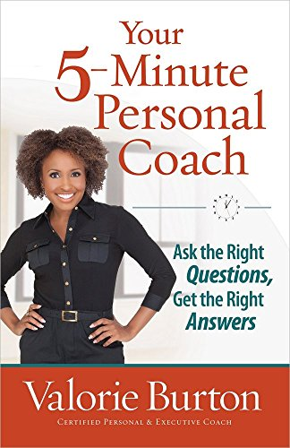 Your 5-Minute Personal Coach: Ask the Right Questions, Get the Right Answers (0736939318) by Burton, Valorie