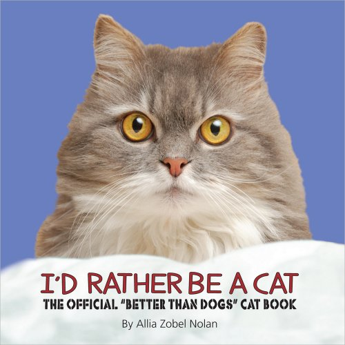 9780736939348: I'd Rather Be a Cat: The Official 'Better Than Dogs' Cat Book