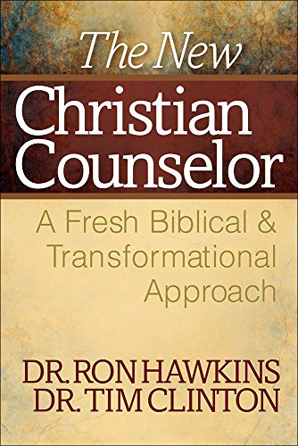 The New Christian Counselor: A Fresh Biblical and Transformational Approach (0736943544) by Ron Hawkins; Tim Clinton