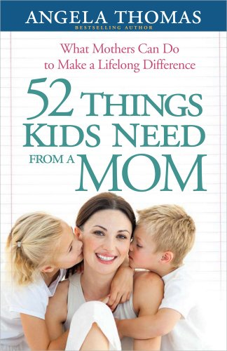 9780736943918: 52 Things Kids Need from a Mom: What Mothers Can Do to Make a Lifelong Difference