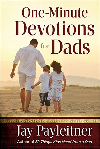 One-Minute Devotions for Dads: Jay Payleitner