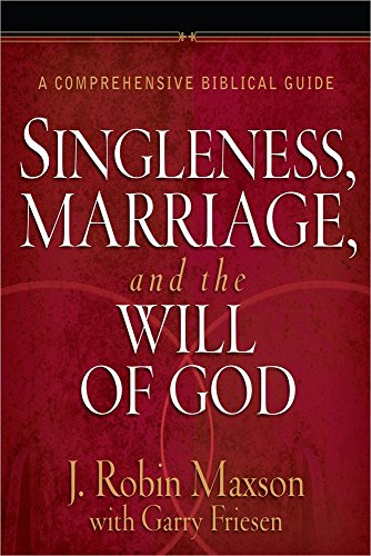 Singleness, Marriage, and the Will of God: A Comprehensive Biblical Guide (0736945490) by Maxson, J. Robin; Friesen, Garry