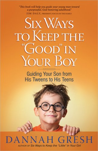9780736945790: Six Ways to Keep the good in Your Boy: Guiding Your Son from His Tweens to His Teens