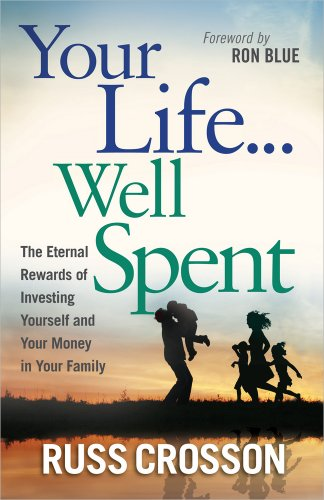 9780736946247: Your Life...Well Spent: The Eternal Rewards of Investing Yourself and Your Money in Your Family