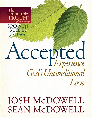 Accepted--Experience God's Unconditional Love (The Unshakable Truth? Journey Growth Guides): ...