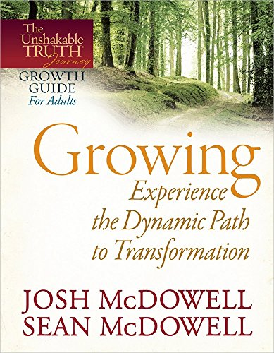 Growing--Experience the Dynamic Path to Transformation (The Unshakable Truth Journey Growth Guides) (0736946462) by Josh McDowell; Sean McDowell