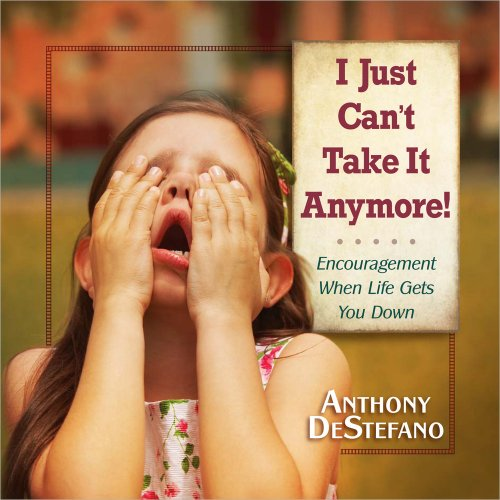 9780736948548: I Just Can't Take It Anymore!: Encouragement When Life Gets You Down