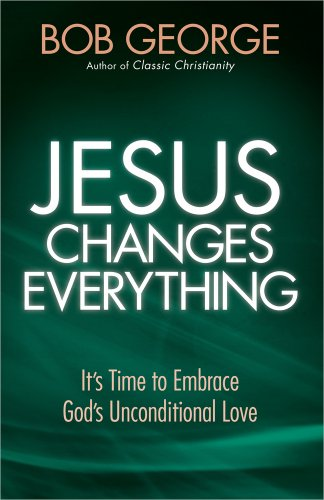Jesus Changes Everything: It's Time to Embrace God's Unconditional Love (9780736948906) by Bob George