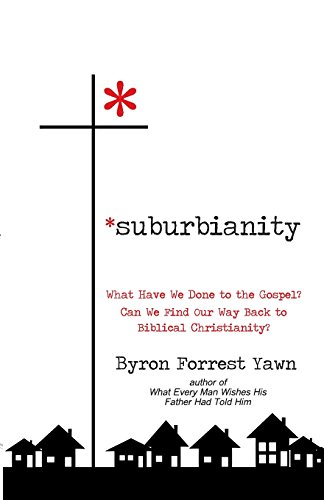 9780736950411: Suburbianity: What Have We Done to the Gospel? Can We Find Our Way Back to Biblical Christianity?