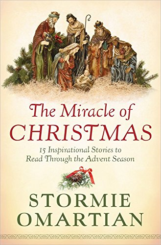 The Miracle of Christmas: 15 Inspirational Stories to Read Through the Advent Season (0736951741) by Omartian, Stormie