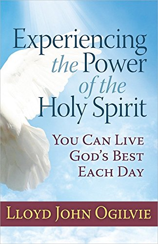 Experiencing the Power of the Holy Spirit: You Can Live God's Best Each Day (0736952497) by Lloyd John Ogilvie