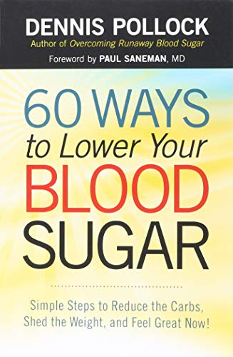 60 Ways to Lower Your Blood Sugar: Simple Steps to Reduce the Carbs, Shed the Weight, and Feel Gr...