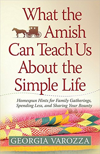 9780736952606: What the Amish Can Teach Us About the Simple Life: Homespun Hints for Family Gatherings, Spending Less, and Sharing Your Bounty
