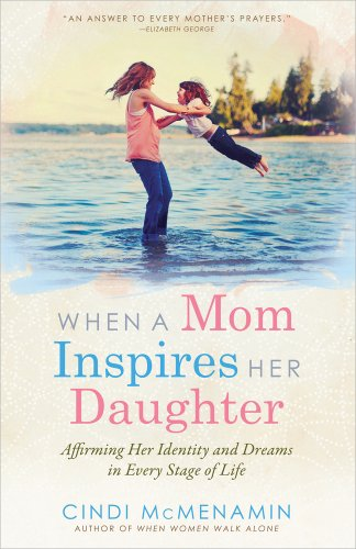 9780736954532: When a Mom Inspires Her Daughter: Affirming Her Identity and Dreams in Every Stage of Life