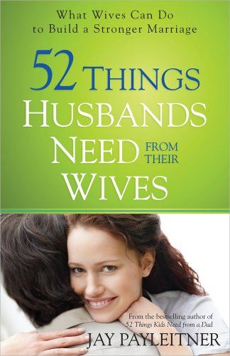 9780736954853: 52 Things Husbands Need from Their Wives: What Wives Can Do to Build a Stronger Marriage